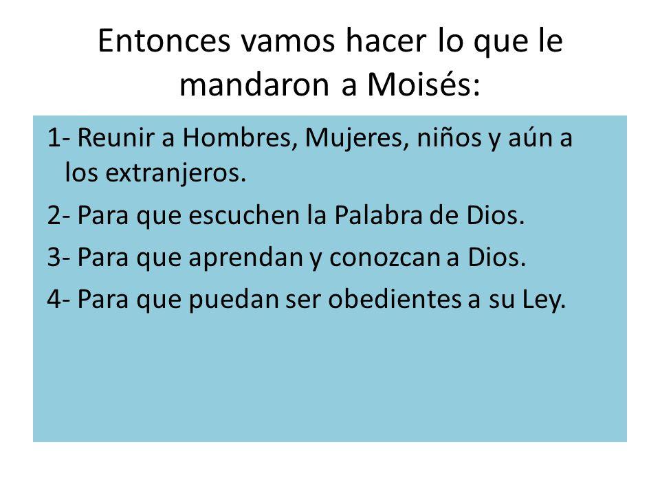 Entonces vamos hacer lo que le mandaron a Moisés: