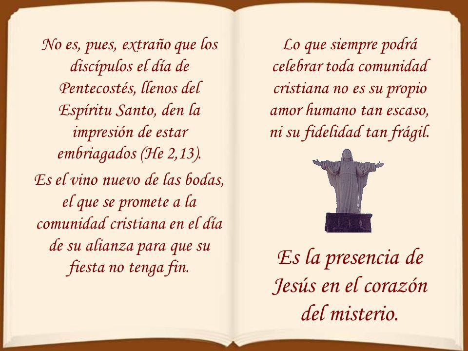 Es la presencia de Jesús en el corazón del misterio.