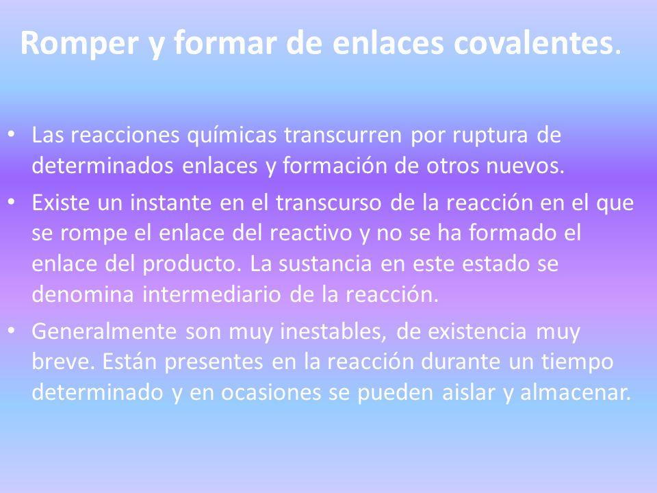 Romper y formar de enlaces covalentes.