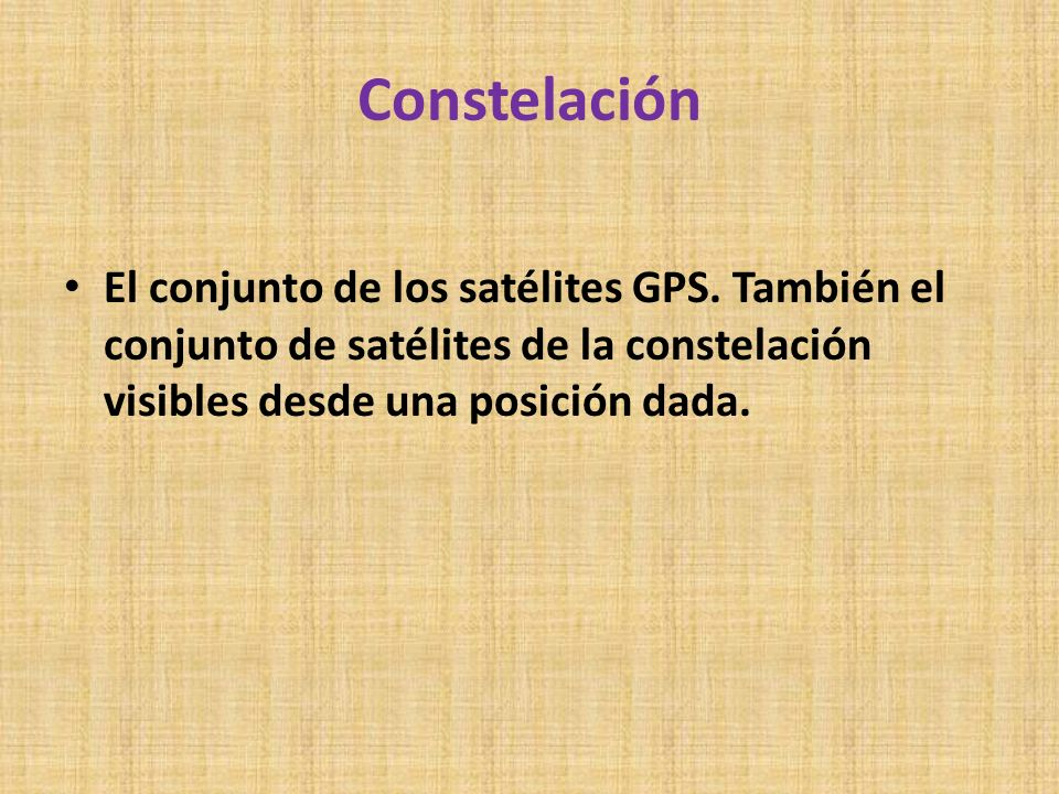 Constelación El conjunto de los satélites GPS.