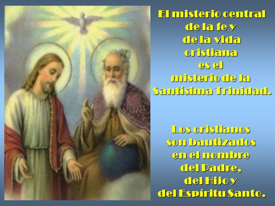 El misterio central de la fe y. de la vida. cristiana. es el. misterio de la. Santísima Trinidad.