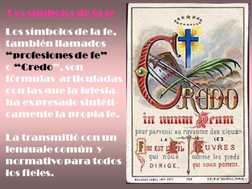Los símbolos de la fe Los símbolos de la fe, también llamados. profesiones de fe o Credo , son.