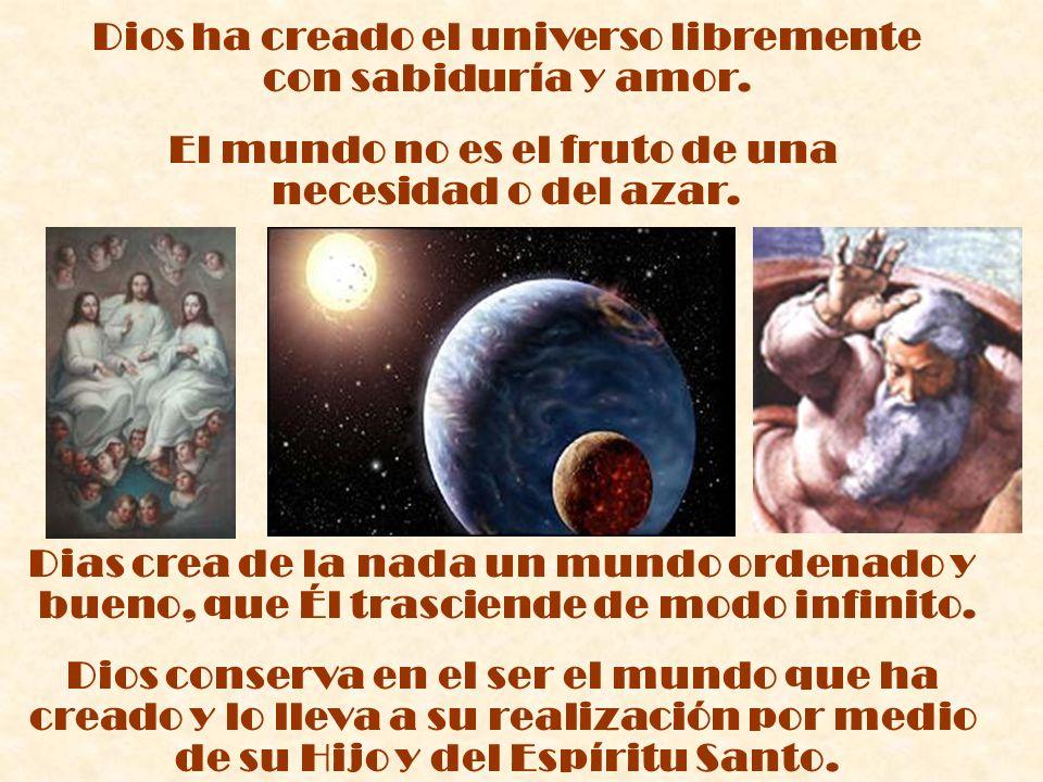 Dios ha creado el universo libremente con sabiduría y amor.