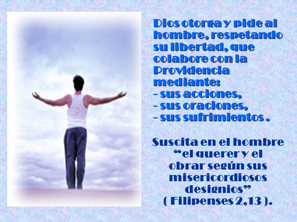 Dios otorga y pide al hombre, respetando su libertad, que
