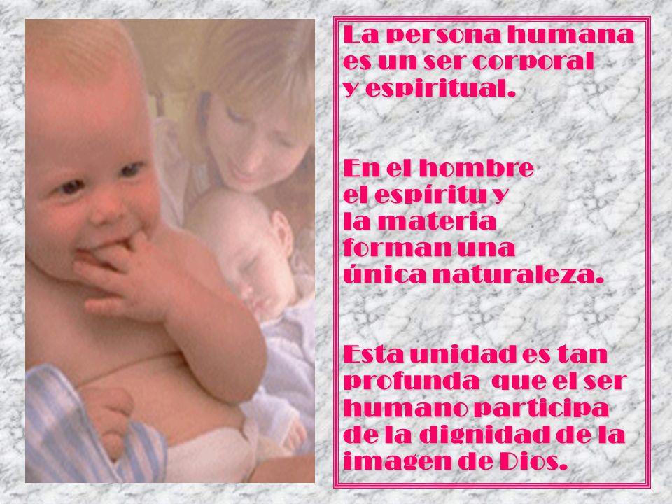La persona humana es un ser corporal y espiritual.