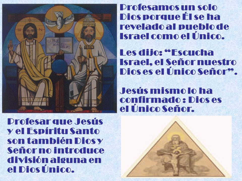 Profesamos un solo Dios porque Él se ha. revelado al pueblo de. Israel como el Único. Les dijo: Escucha.