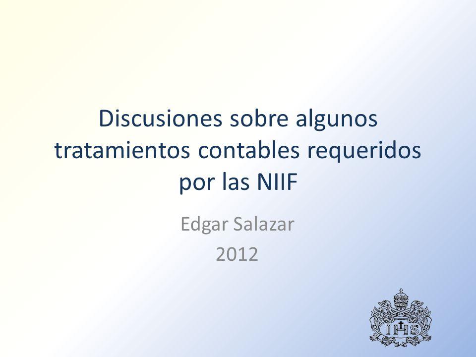 Discusiones sobre algunos tratamientos contables requeridos por las NIIF