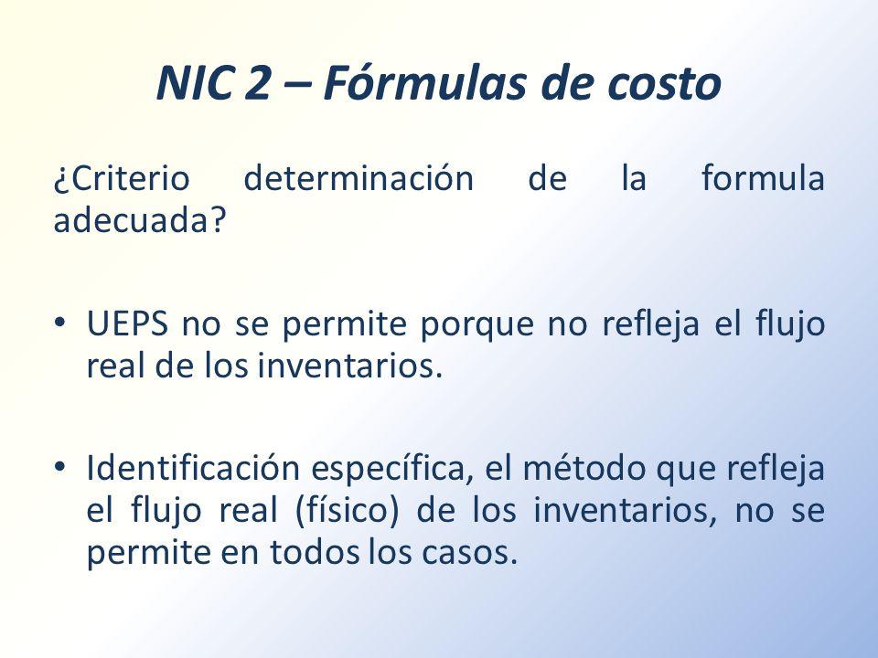 NIC 2 – Fórmulas de costo ¿Criterio determinación de la formula adecuada UEPS no se permite porque no refleja el flujo real de los inventarios.