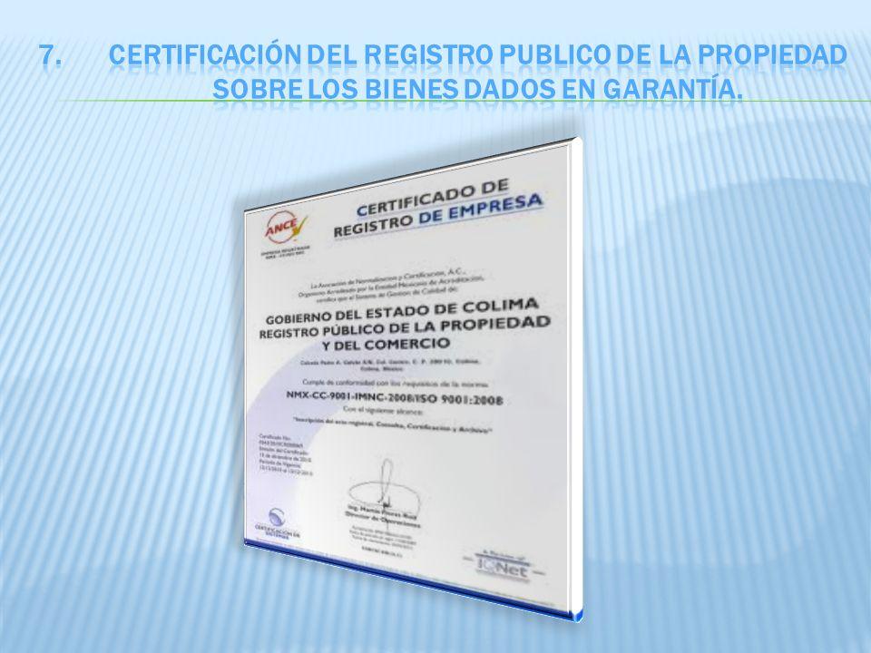 Certificación del registro publico de la propiedad sobre los bienes dados en garantía.