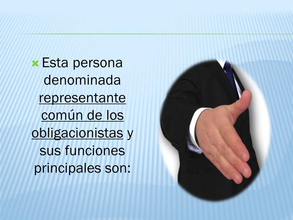 Esta persona denominada representante común de los obligacionistas y sus funciones principales son: