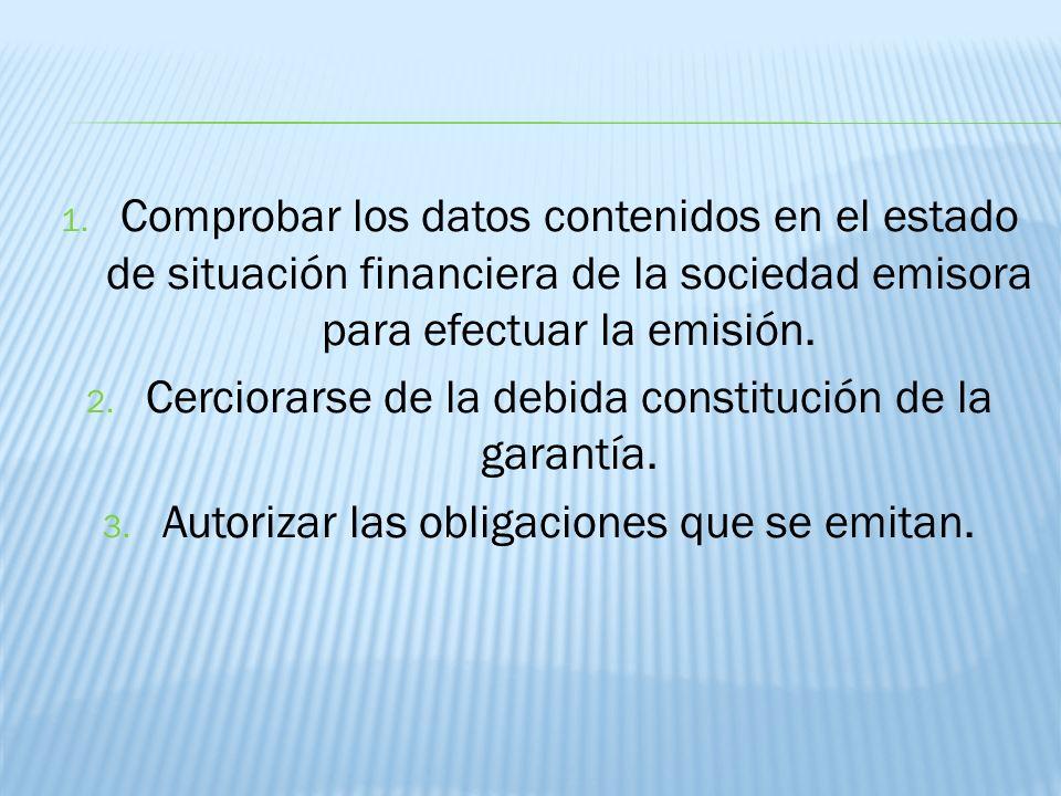 Cerciorarse de la debida constitución de la garantía.