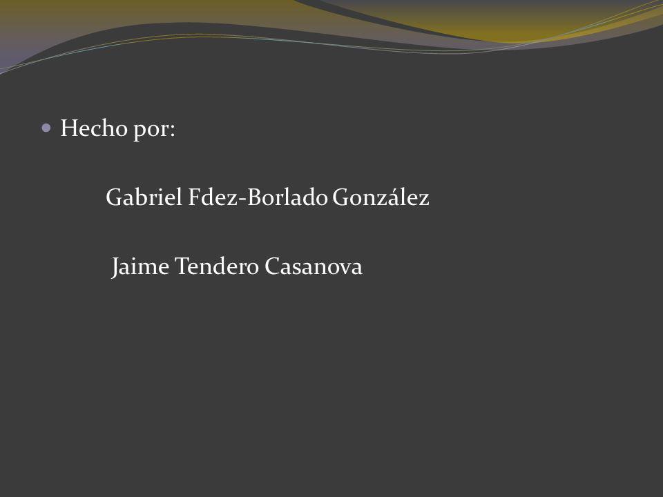 Hecho por: Gabriel Fdez-Borlado González Jaime Tendero Casanova