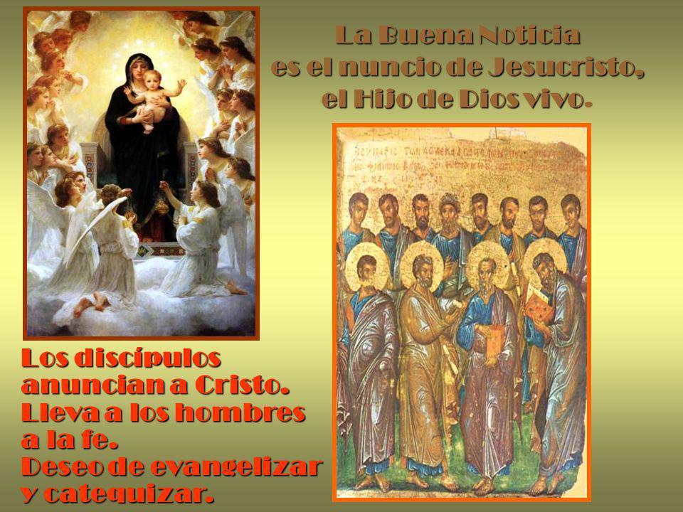 La Buena Noticia es el nuncio de Jesucristo, el Hijo de Dios vivo.