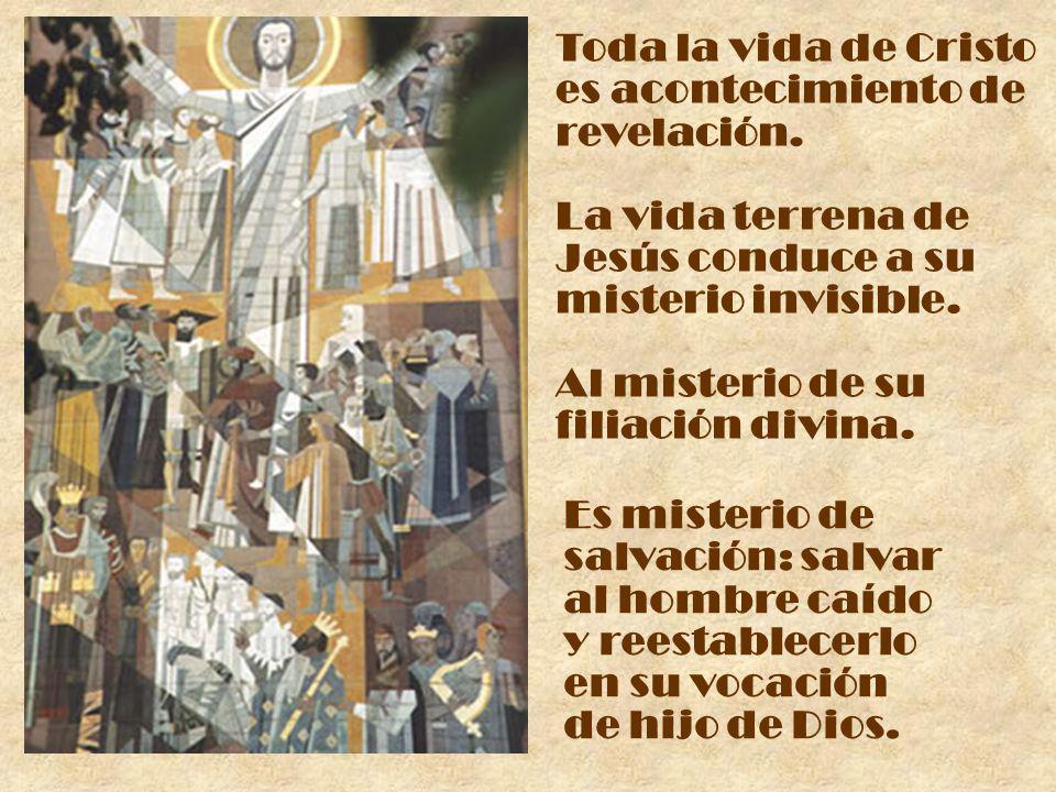 Toda la vida de Cristo es acontecimiento de revelación.