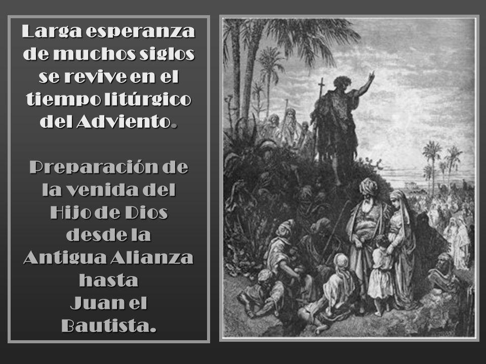 Larga esperanza de muchos siglos. se revive en el. tiempo litúrgico. del Adviento. Preparación de.