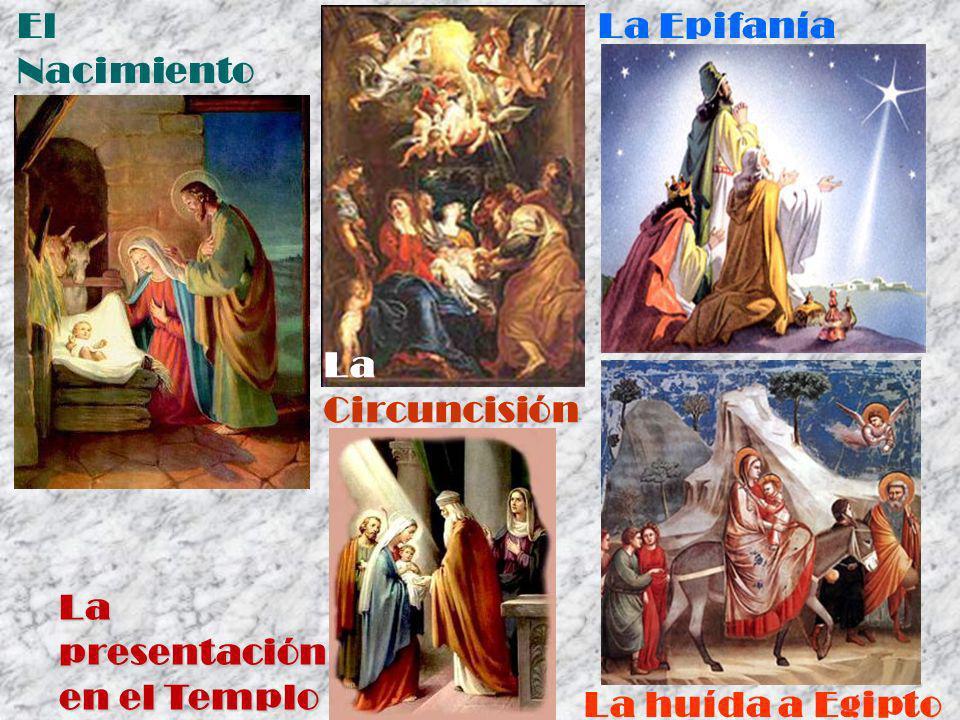 El Nacimiento La Epifanía La Circuncisión La presentación en el Templo La huída a Egipto