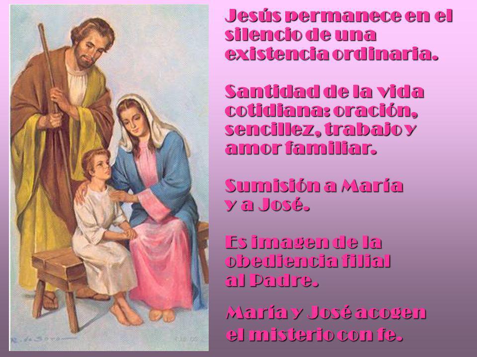 Jesús permanece en el silencio de una existencia ordinaria.