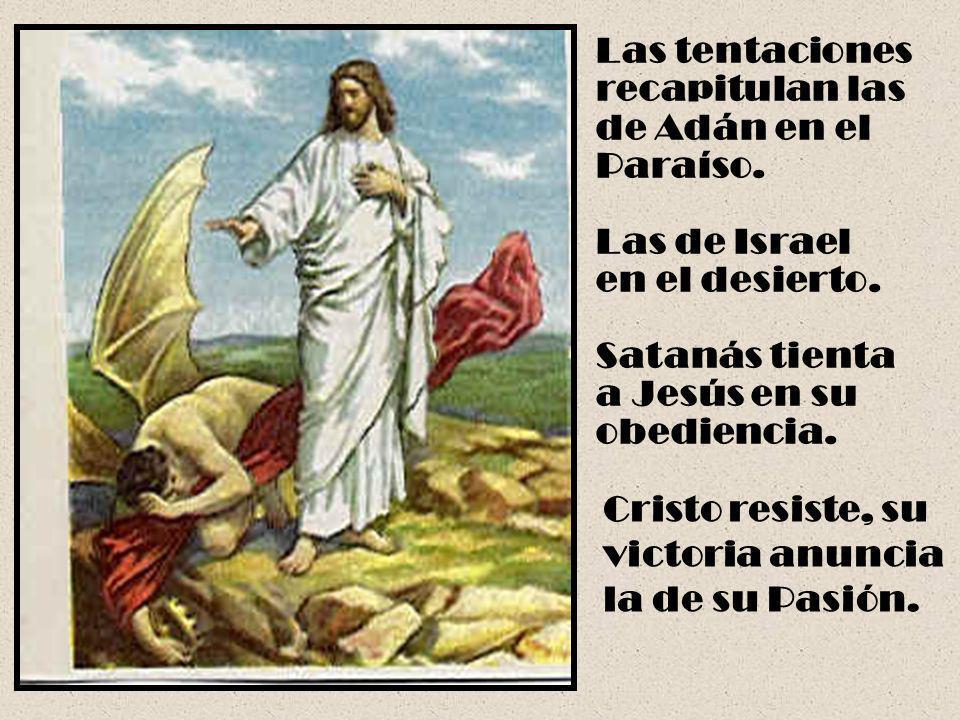Las tentaciones recapitulan las de Adán en el Paraíso.