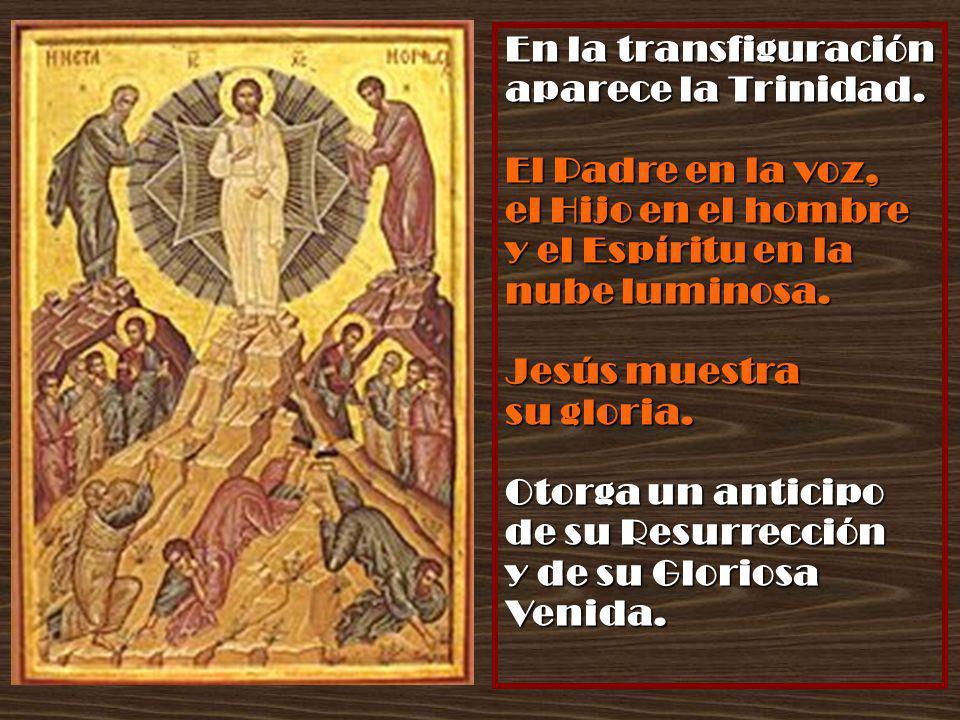 En la transfiguración aparece la Trinidad. El Padre en la voz, el Hijo en el hombre y el Espíritu en la nube luminosa.
