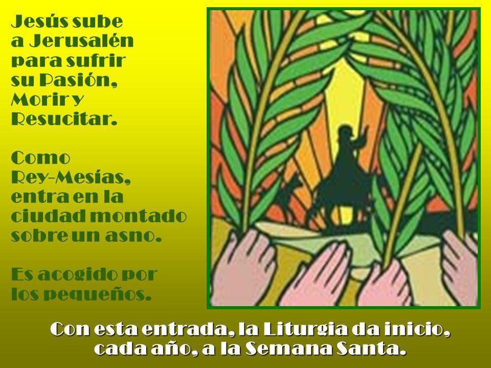 Con esta entrada, la Liturgia da inicio, cada año, a la Semana Santa.