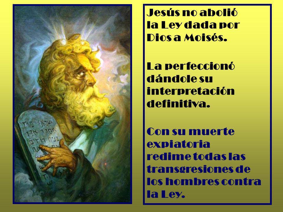 Jesús no abolió la Ley dada por Dios a Moisés.