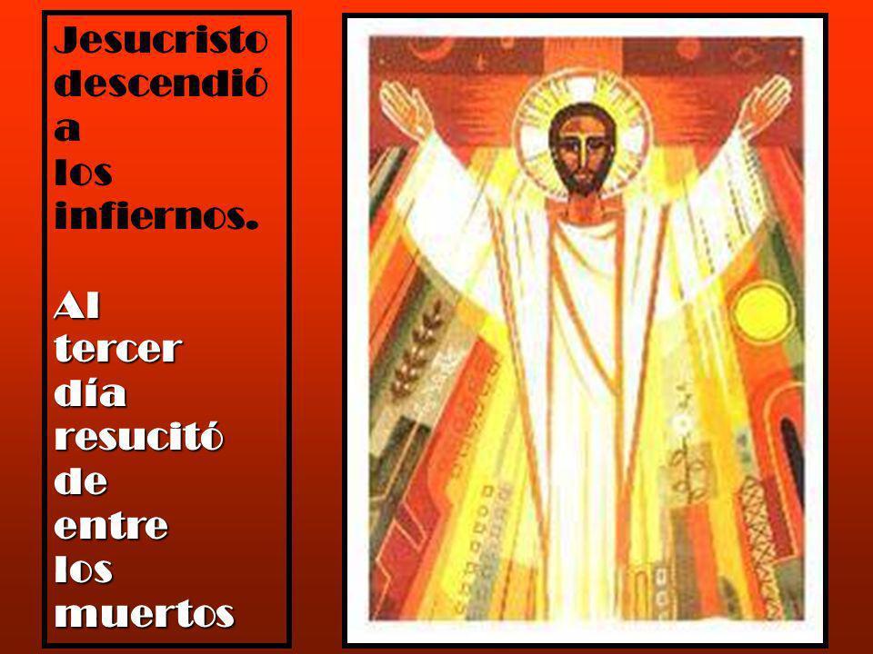 Jesucristo descendió a los infiernos. Al tercer día resucitó de entre muertos