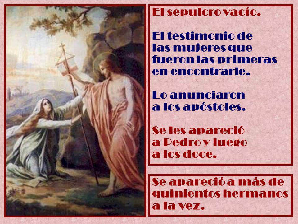 El sepulcro vacío. El testimonio de las mujeres que fueron las primeras en encontrarle. Lo anunciaron a los apóstoles.
