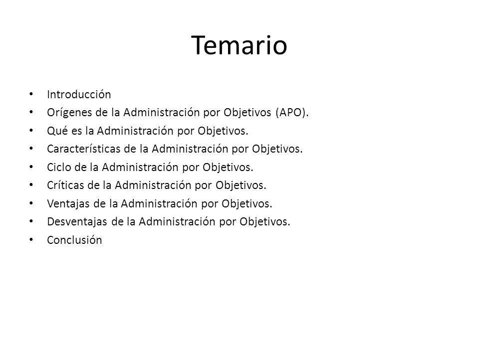 Temario Introducción. Orígenes de la Administración por Objetivos (APO). Qué es la Administración por Objetivos.