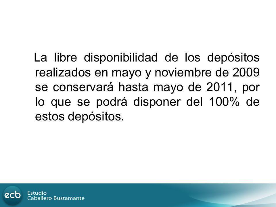La libre disponibilidad de los depósitos realizados en mayo y noviembre de 2009 se conservará hasta mayo de 2011, por lo que se podrá disponer del 100% de estos depósitos.