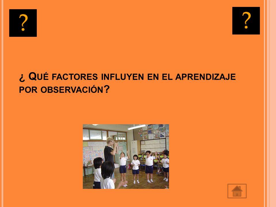 ¿ Qué factores influyen en el aprendizaje por observación