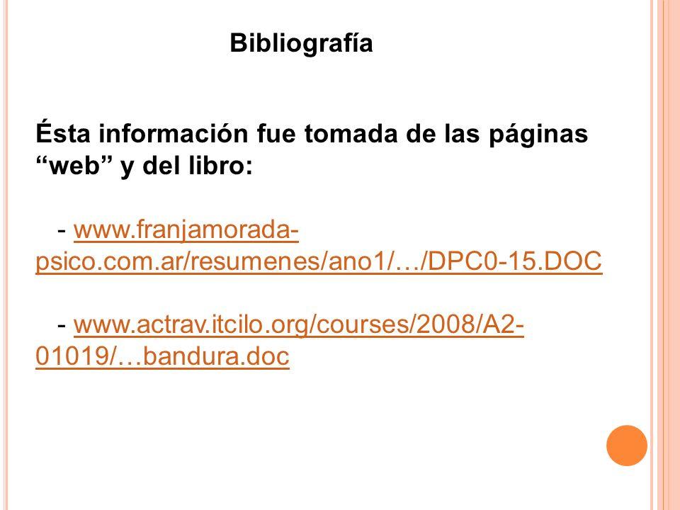 BibliografíaÉsta información fue tomada de las páginas web y del libro: - www.franjamorada-psico.com.ar/resumenes/ano1/…/DPC0-15.DOC.