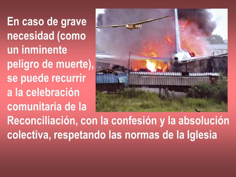 En caso de grave necesidad (como. un inminente. peligro de muerte), se puede recurrir. a la celebración.