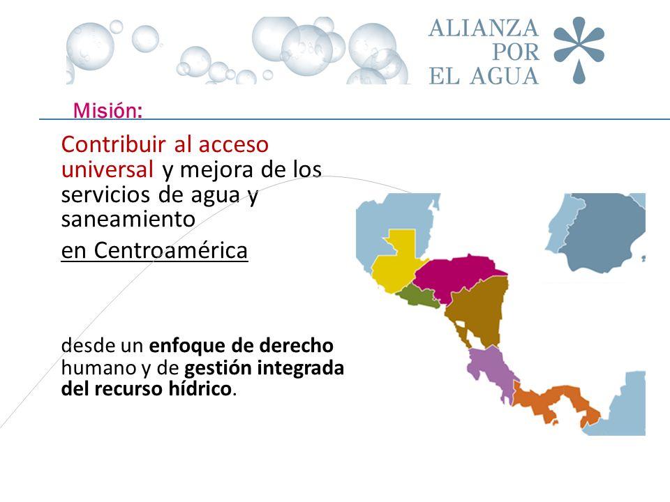 Misión: Contribuir al acceso universal y mejora de los servicios de agua y saneamiento. en Centroamérica.