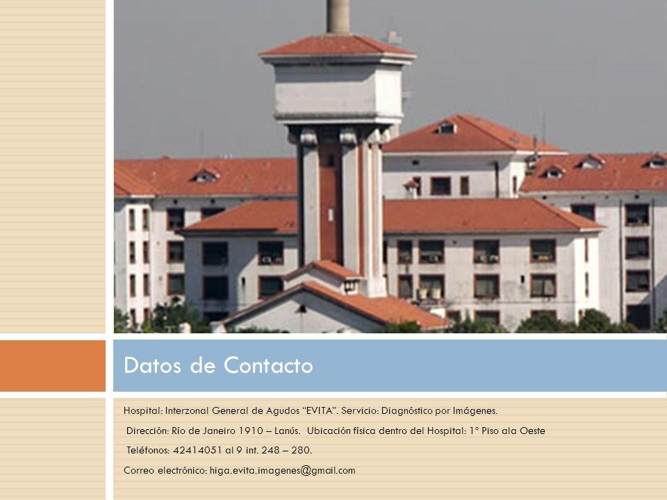 Datos de Contacto Hospital: Interzonal General de Agudos EVITA . Servicio: Diagnóstico por Imágenes.