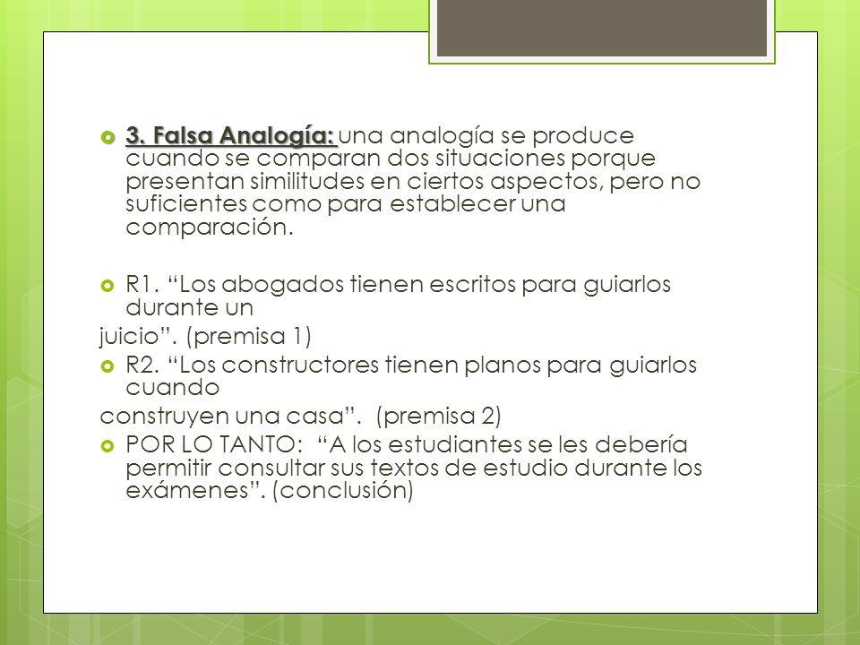 3. Falsa Analogía: una analogía se produce cuando se comparan dos situaciones porque presentan similitudes en ciertos aspectos, pero no suficientes como para establecer una comparación.