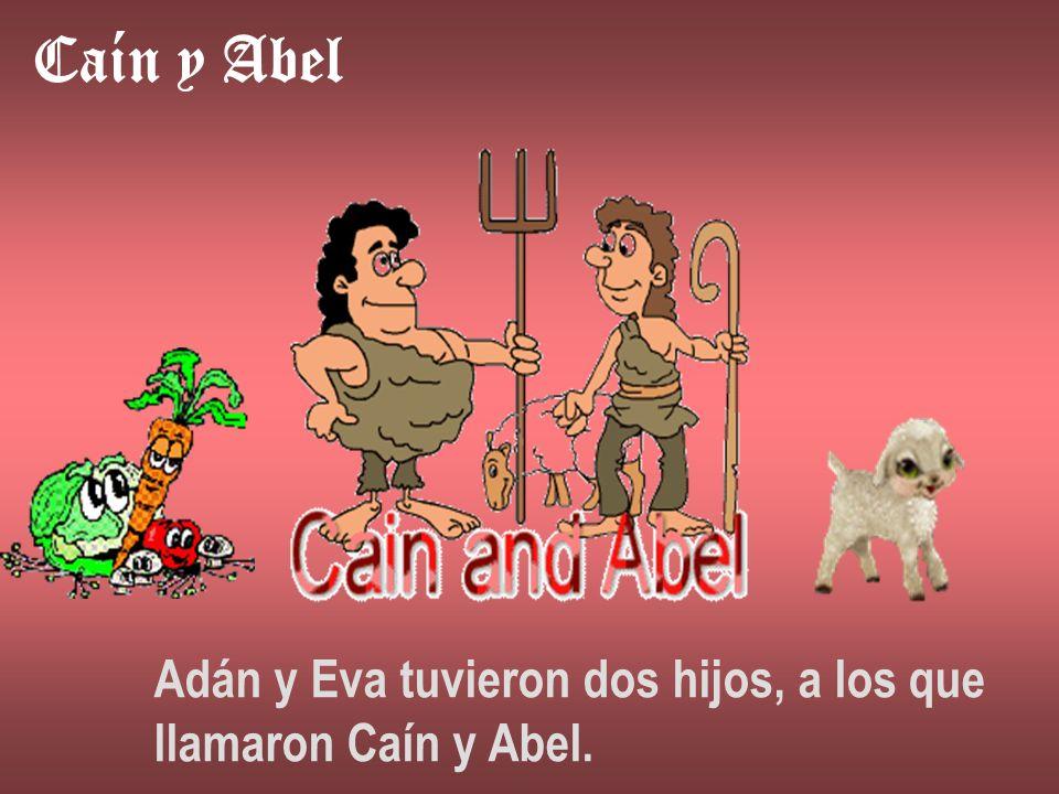 Caín y Abel Adán y Eva tuvieron dos hijos, a los que