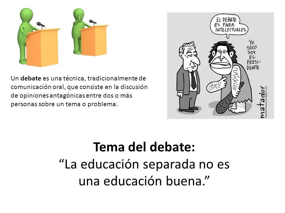 Tema del debate: La educación separada no es una educación buena.