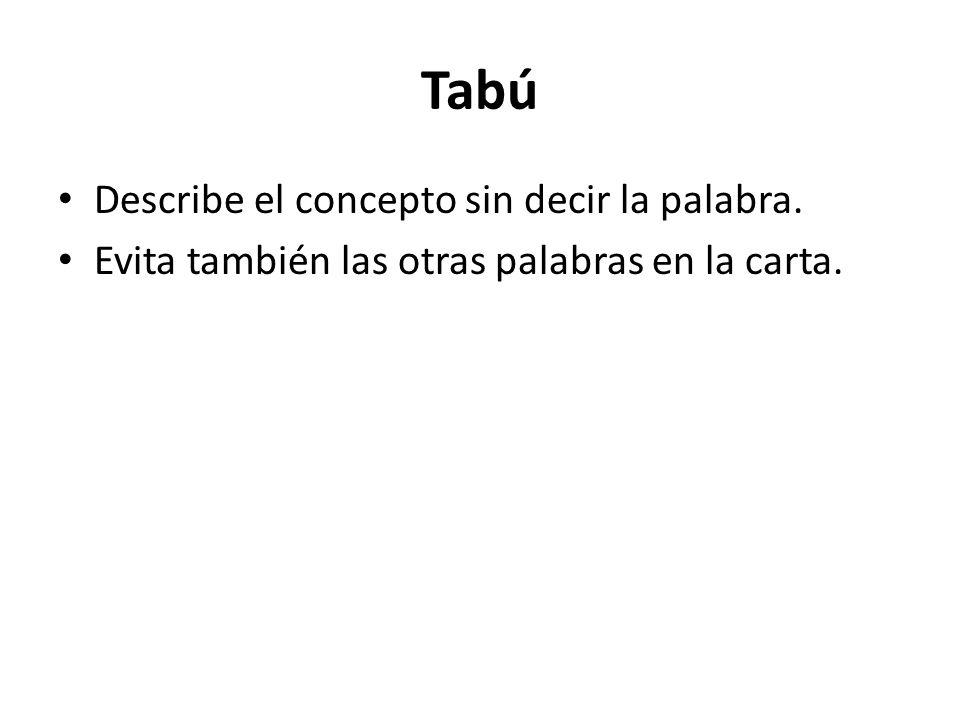 Tabú Describe el concepto sin decir la palabra.