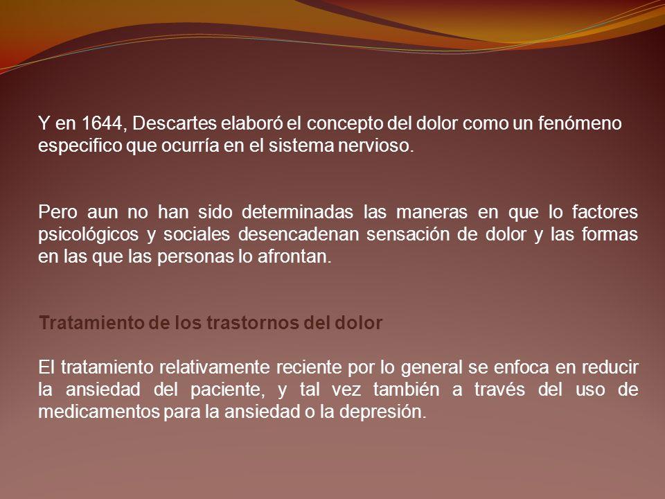 Y en 1644, Descartes elaboró el concepto del dolor como un fenómeno