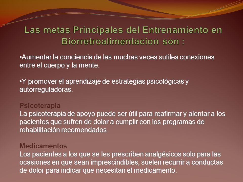 Las metas Principales del Entrenamiento en Biorretroalimentacion son :
