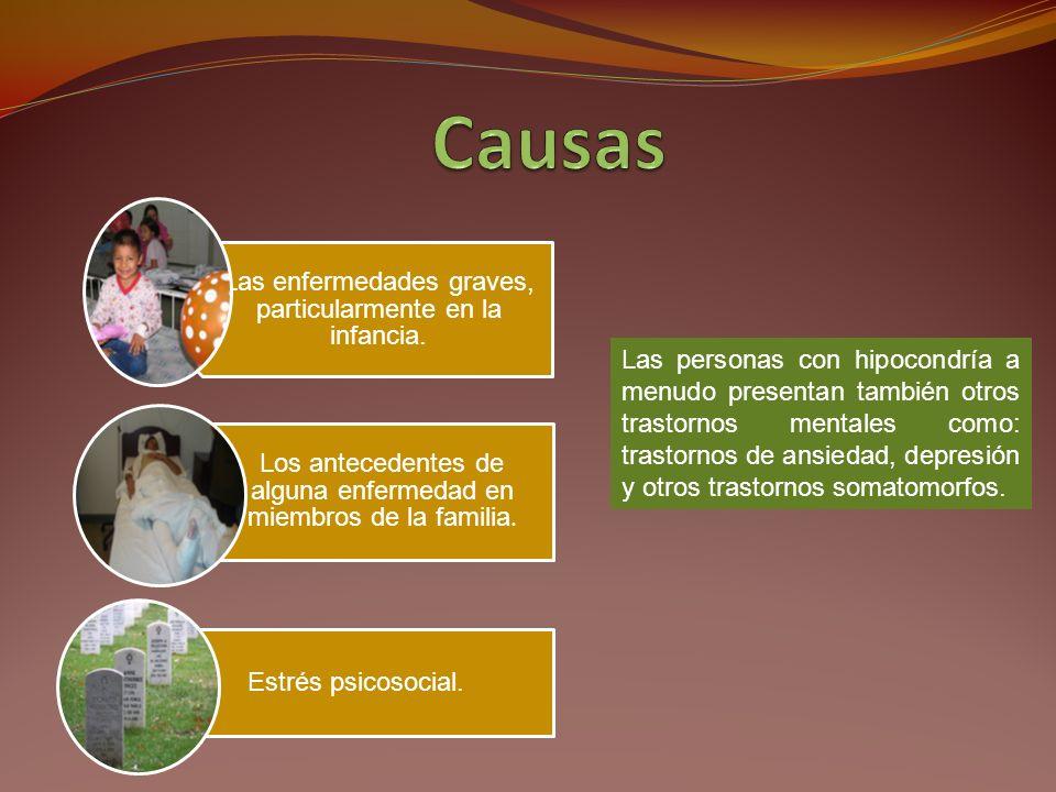 Causas Las enfermedades graves, particularmente en la infancia. Los antecedentes de alguna enfermedad en miembros de la familia.