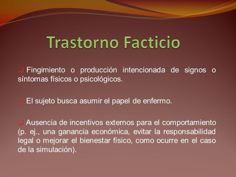 Trastorno Facticio Fingimiento o producción intencionada de signos o síntomas físicos o psicológicos.