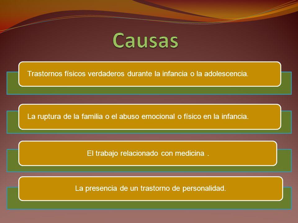 Causas Trastornos físicos verdaderos durante la infancia o la adolescencia. La ruptura de la familia o el abuso emocional o físico en la infancia.