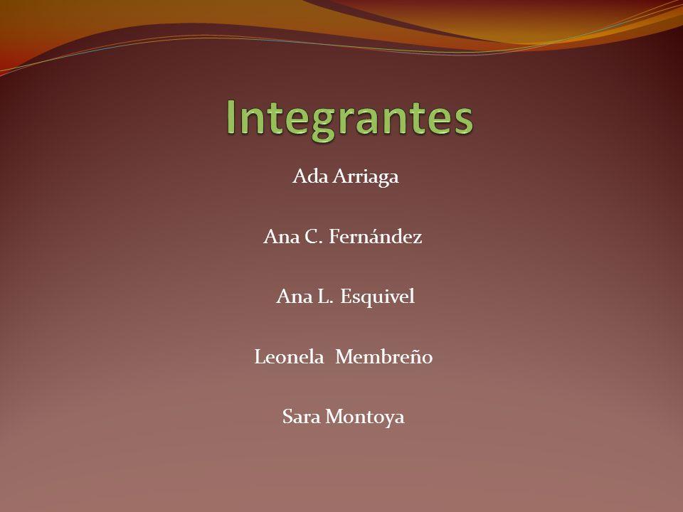Integrantes Ada Arriaga Ana C. Fernández Ana L. Esquivel