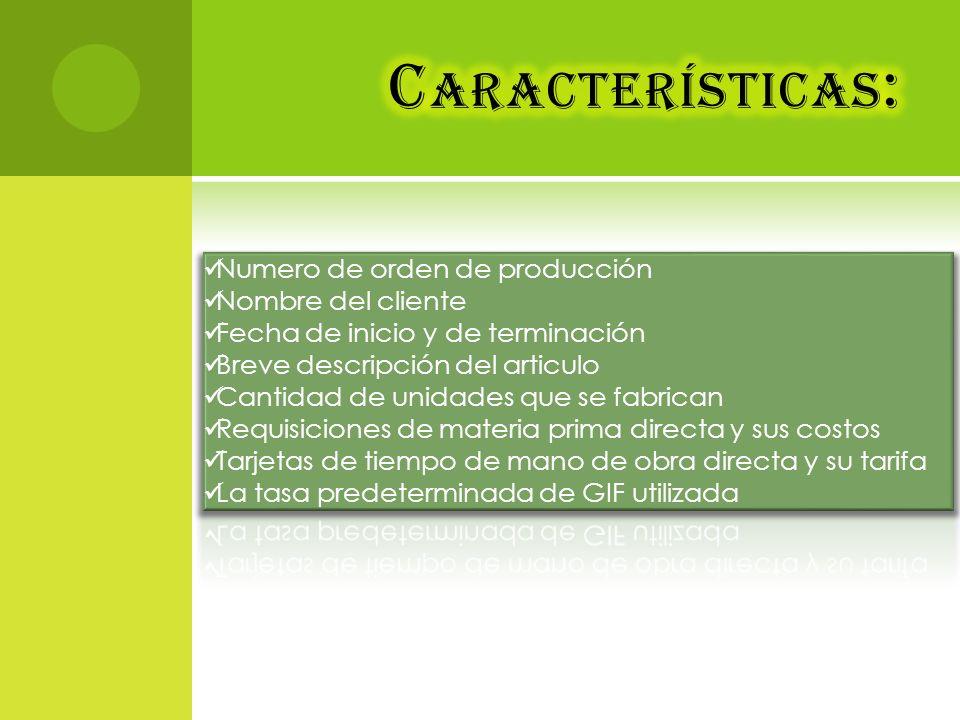 Características: Numero de orden de producción Nombre del cliente