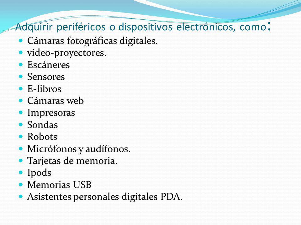 Adquirir periféricos o dispositivos electrónicos, como: