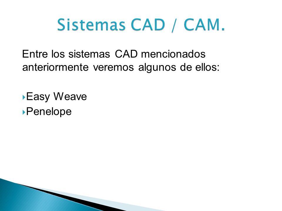 Sistemas CAD / CAM. Entre los sistemas CAD mencionados anteriormente veremos algunos de ellos: Easy Weave.