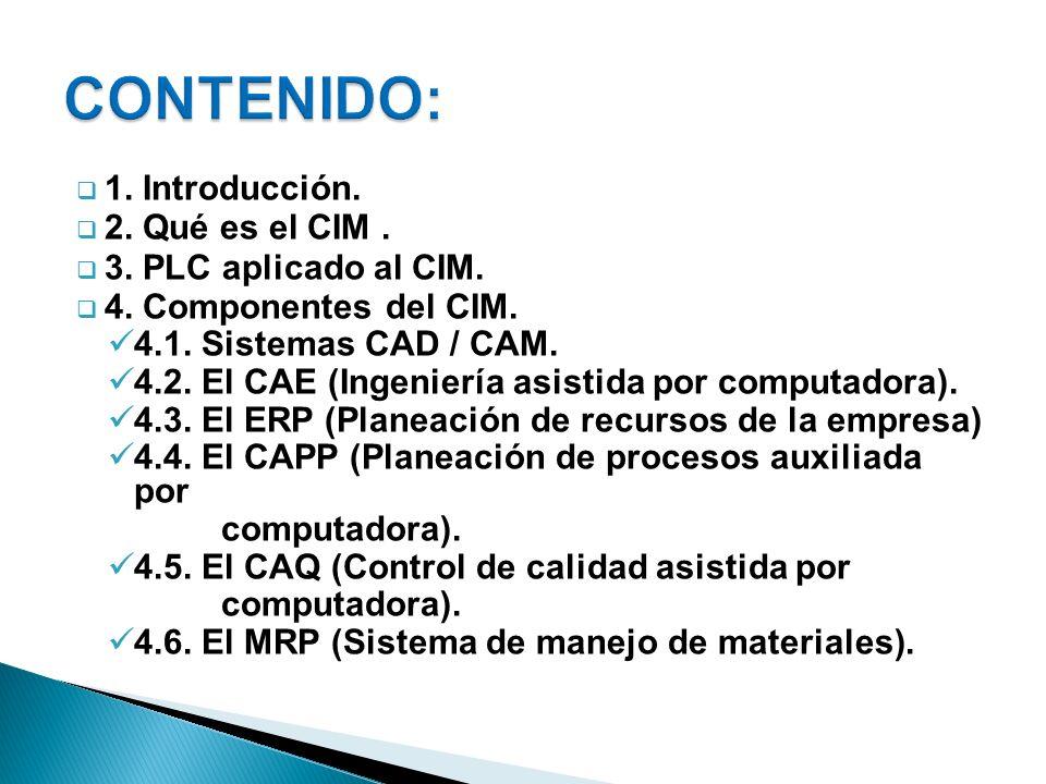CONTENIDO: 1. Introducción. 2. Qué es el CIM . 3. PLC aplicado al CIM.