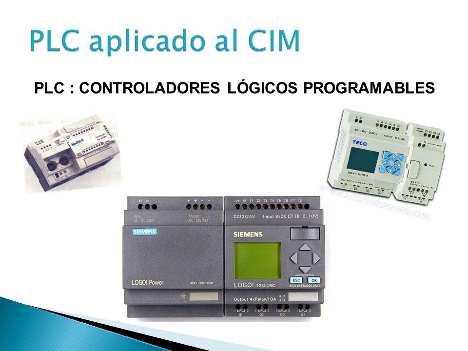 PLC aplicado al CIM PLC : CONTROLADORES LÓGICOS PROGRAMABLES