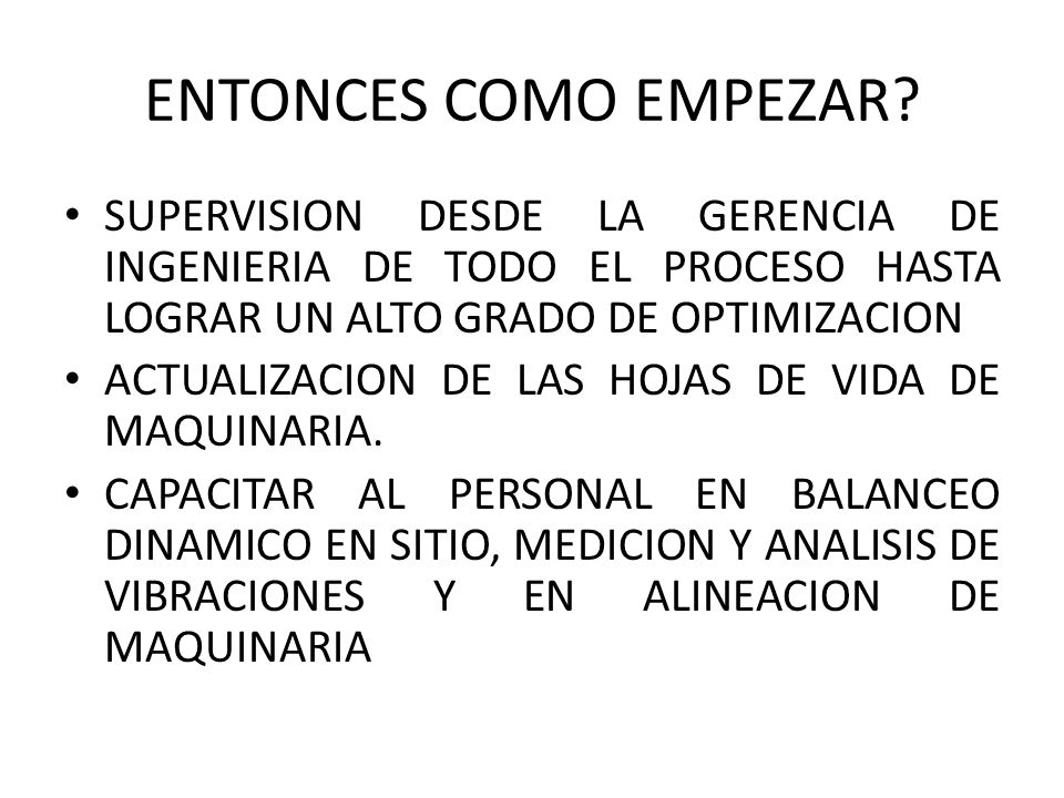 ENTONCES COMO EMPEZAR SUPERVISION DESDE LA GERENCIA DE INGENIERIA DE TODO EL PROCESO HASTA LOGRAR UN ALTO GRADO DE OPTIMIZACION.